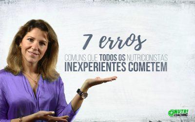 7 ERROS COMUNS QUE TODOS OS NUTRICIONISTAS INEXPERIENTES COMETEM