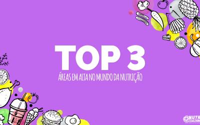 TOP 3 Áreas em Alta no Mundo da Nutrição