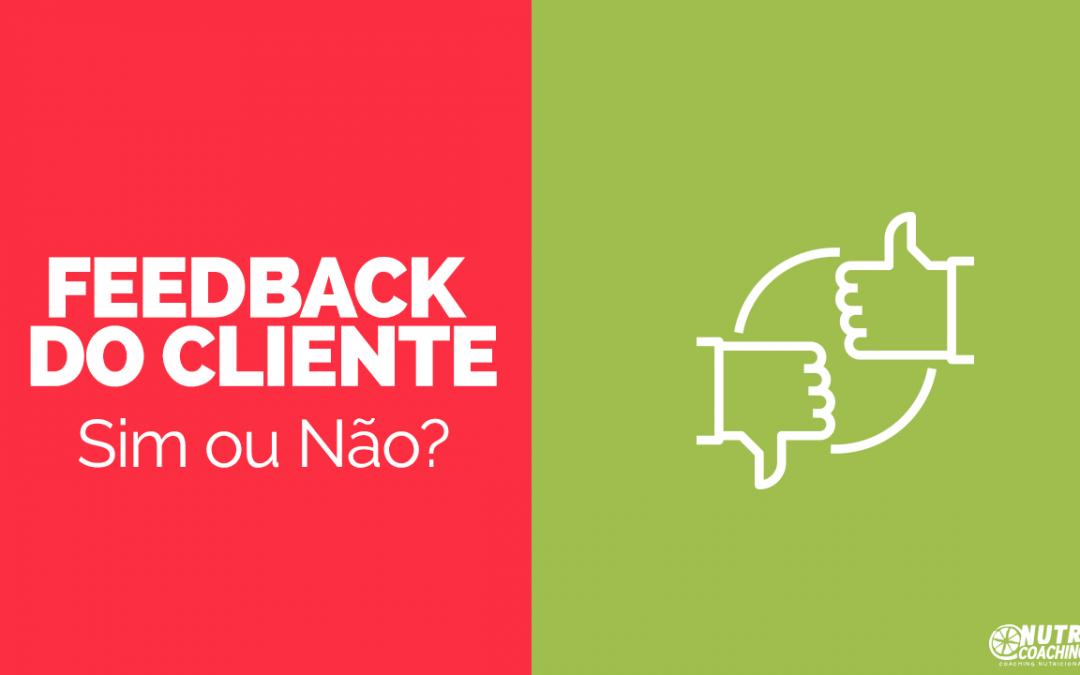Pedir feedback do cliente? SIM OU NÃO?