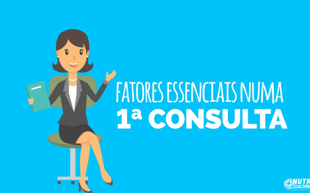 Os fatores essenciais a ter em conta numa 1ª consulta