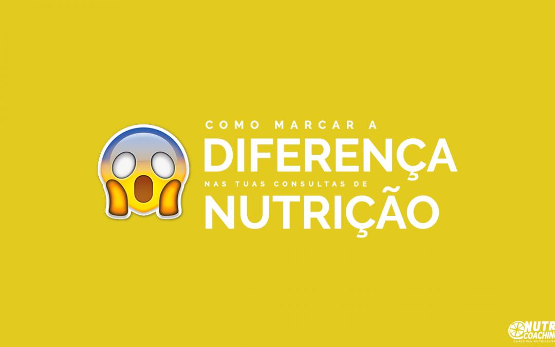 Como marcar a diferença nas tuas consultas de Nutrição