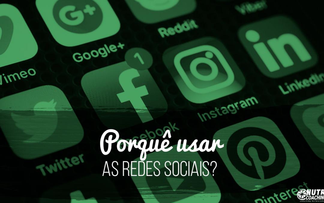 Por que usar as Redes Sociais?