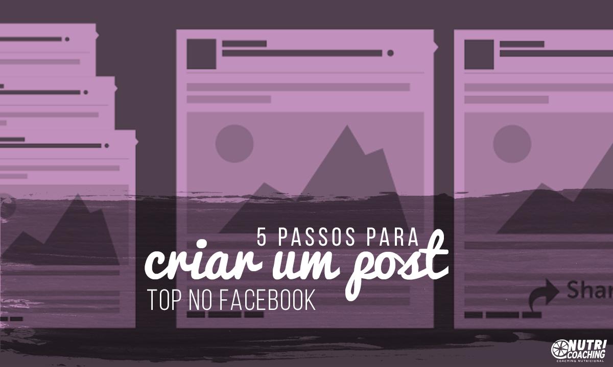 5 Passos para criar um post TOP no Facebook
