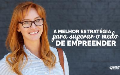A MELHOR ESTRATÉGIA PARA SUPERAR O MEDO DE EMPREENDER