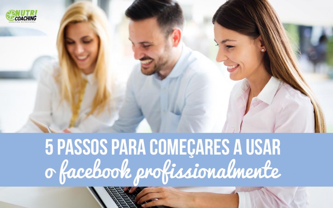 5 passos para começares a usar o Facebook profissionalmente