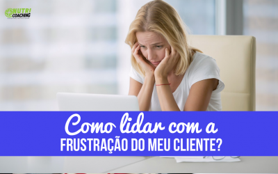 Como Lidar Com a Frustração do Meu Cliente?