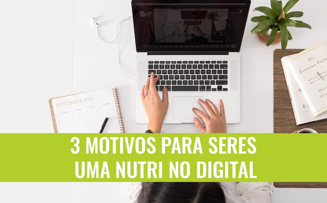3 Motivos para seres uma Nutri no digital