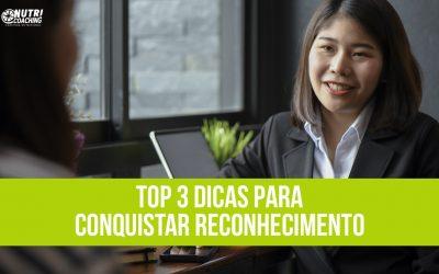 Top 3 Dicas para conquistar reconhecimento